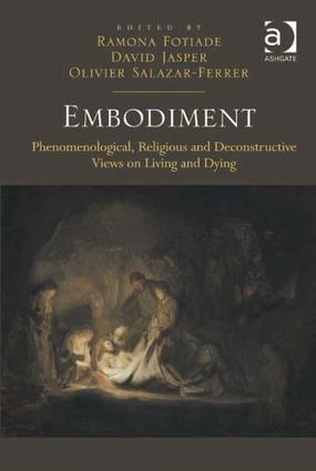 Embodiment: Phenomenological, Religious and Deconstructive Views on Living and Dying, 1st Edition (Hardback) book cover