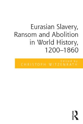 Eurasian Slavery, Ransom and Abolition in World History, 1200-1860