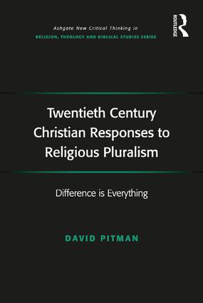 Twentieth Century Christian Responses to Religious Pluralism: Difference is Everything book cover