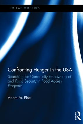 Confronting Hunger in the USA: Searching for Community Empowerment and Food Security in Food Access Programs (Hardback) book cover