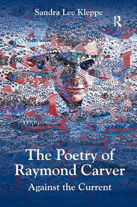 The Poetry of Raymond Carver: Against the Current, 1st Edition (Hardback) book cover