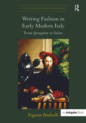 Writing Fashion in Early Modern Italy: From Sprezzatura to Satire, 1st Edition (Hardback) book cover