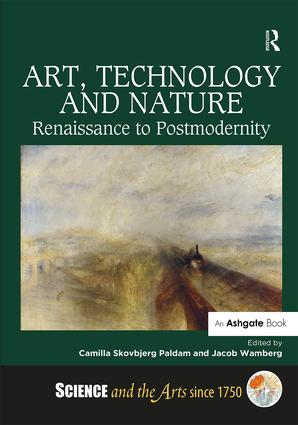Art, Technology and Nature: Renaissance to Postmodernity (Hardback) book cover