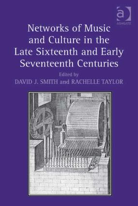 Networks of Music and Culture in the Late Sixteenth and Early Seventeenth Centuries: A Collection of Essays in Celebration of Peter Philips's 450th Anniversary, 1st Edition (Hardback) book cover