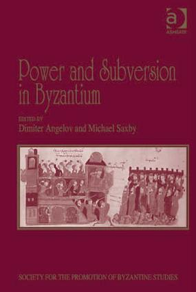 Power and Subversion in Byzantium: Papers from the 43rd Spring Symposium of Byzantine Studies, Birmingham, March 2010 book cover