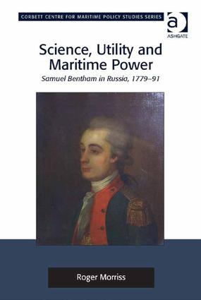Science, Utility and Maritime Power: Samuel Bentham in Russia, 1779-91, 1st Edition (Hardback) book cover
