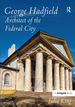 George Hadfield: Architect of the Federal City: 1st Edition (Hardback) book cover