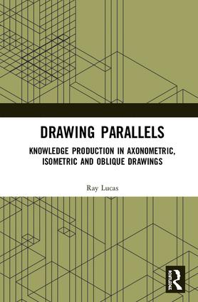 Drawing Parallels: Knowledge Production in Axonometric, Isometric and Oblique Drawings book cover