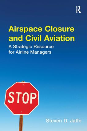 Airspace Closure and Civil Aviation: A Strategic Resource for Airline Managers, 1st Edition (Hardback) book cover