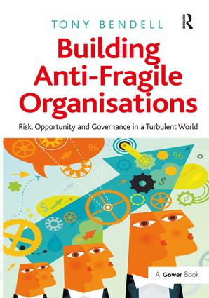 Building Anti-Fragile Organisations: Risk, Opportunity and Governance in a Turbulent World, 1st Edition (Paperback) book cover