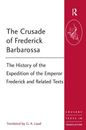 The Crusade of Frederick Barbarossa: The History of the Expedition of the Emperor Frederick and Related Texts, 1st Edition (Paperback) book cover