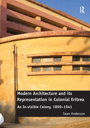 Modern Architecture and its Representation in Colonial Eritrea: An In-visible Colony, 1890-1941 (Hardback) book cover