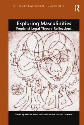 Exploring Masculinities: Feminist Legal Theory Reflections, 1st Edition (Hardback) book cover