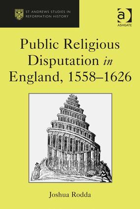 Public Religious Disputation in England, 1558–1626: 1st Edition (Hardback) book cover