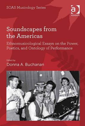 Soundscapes from the Americas: Ethnomusicological Essays on the Power, Poetics, and Ontology of Performance, 1st Edition (Hardback) book cover