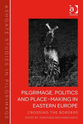 Pilgrimage, Politics and Place-Making in Eastern Europe: Crossing the Borders book cover