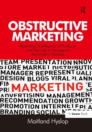Obstructive Marketing: Restricting Distribution of Products and Services in the Age of Asymmetric Warfare book cover
