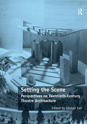 Setting the Scene: Perspectives on Twentieth-Century Theatre Architecture, 1st Edition (Hardback) book cover