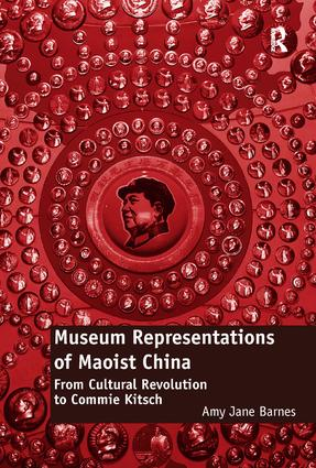 Museum Representations of Maoist China: From Cultural Revolution to Commie Kitsch book cover