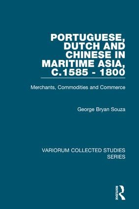 Portuguese, Dutch and Chinese in Maritime Asia, c.1585 - 1800: Merchants, Commodities and Commerce book cover