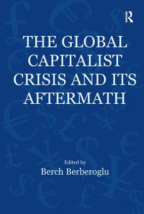 The Global Capitalist Crisis and Its Aftermath: The Causes and Consequences of the Great Recession of 2008-2009, 1st Edition (Hardback) book cover