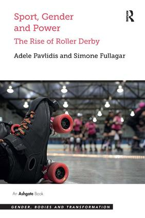 Sport, Gender and Power: The Rise of Roller Derby, 1st Edition (Hardback) book cover