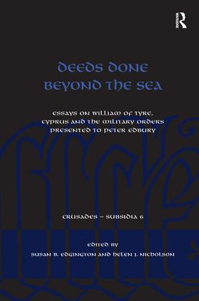 Deeds Done Beyond the Sea: Essays on William of Tyre, Cyprus and the Military Orders presented to Peter Edbury book cover