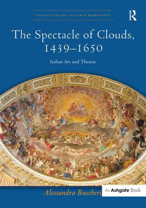 The Spectacle of Clouds, 1439-1650: Italian Art and Theatre, 1st Edition (Hardback) book cover