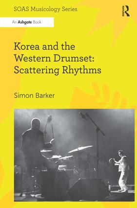 Korea and the Western Drumset: Scattering Rhythms (Hardback) book cover