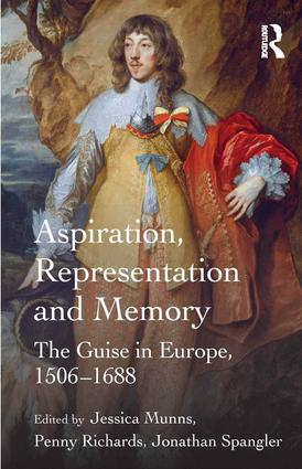 Aspiration, Representation and Memory: The Guise in Europe, 1506–1688, 1st Edition (Hardback) book cover