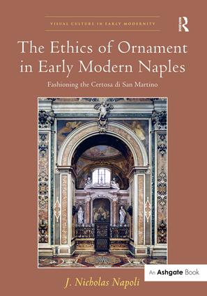 The Ethics of Ornament in Early Modern Naples: Fashioning the Certosa di San Martino book cover