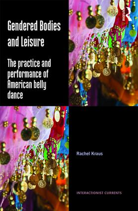 Gendered Bodies and Leisure: The practice and performance of American belly dance book cover