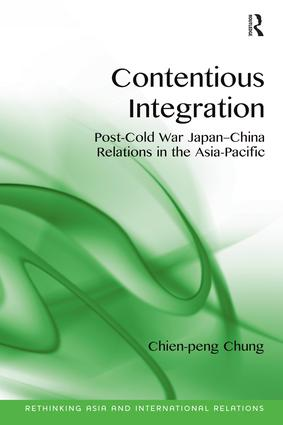 Contentious Integration: Post-Cold War Japan-China Relations in the Asia-Pacific book cover