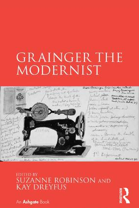 Grainger the Modernist: 1st Edition (Hardback) book cover
