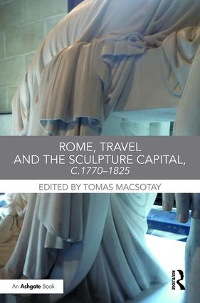 Rome, Travel and the Sculpture Capital, c.1770–1825