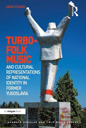 Turbo-folk Music and Cultural Representations of National Identity in Former Yugoslavia book cover