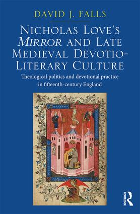 Nicholas Love's Mirror and Late Medieval Devotio-Literary Culture: Theological politics and devotional practice in fifteenth-century England, 1st Edition (Hardback) book cover
