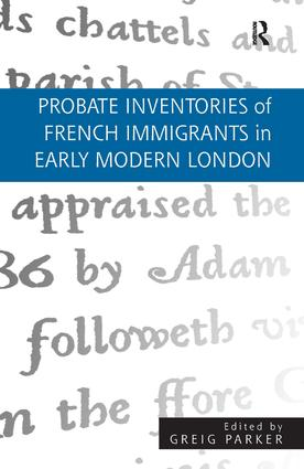 Probate Inventories of French Immigrants in Early Modern London: 1st Edition (Hardback) book cover