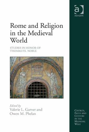 Rome and Religion in the Medieval World: Studies in Honor of Thomas F.X. Noble, 1st Edition (Paperback) book cover