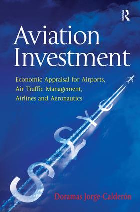 Aviation Investment: Economic Appraisal for Airports, Air Traffic Management, Airlines and Aeronautics, 1st Edition (Hardback) book cover