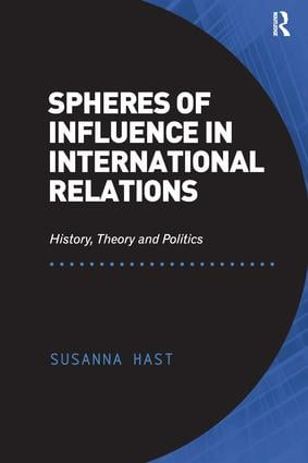 Spheres of Influence in International Relations: History, Theory and Politics, 1st Edition (Paperback) book cover