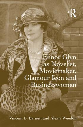 Elinor Glyn as Novelist, Moviemaker, Glamour Icon and Businesswoman: 1st Edition (Hardback) book cover