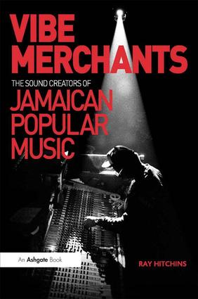 Vibe Merchants: The Sound Creators of Jamaican Popular Music: 1st Edition (Hardback) book cover