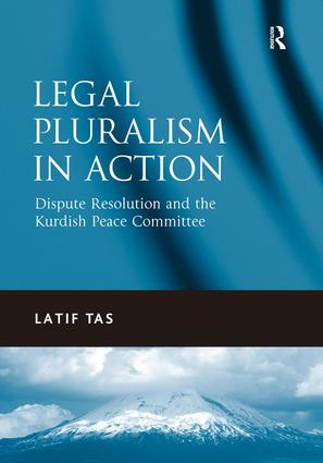 Legal Pluralism in Action: Dispute Resolution and the Kurdish Peace Committee, 1st Edition (Hardback) book cover