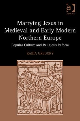 Marrying Jesus in Medieval and Early Modern Northern Europe: Popular Culture and Religious Reform (Hardback) book cover