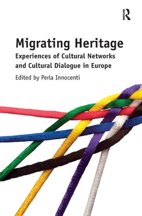 Migrating Heritage: Experiences of Cultural Networks and Cultural Dialogue in Europe, 1st Edition (Hardback) book cover