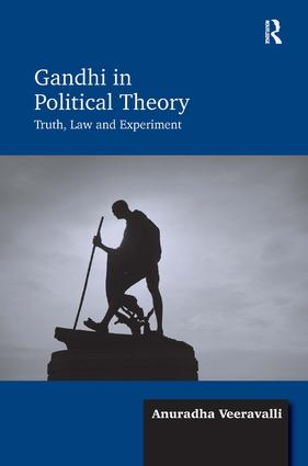 Gandhi in Political Theory: Truth, Law and Experiment, 1st Edition (Hardback) book cover