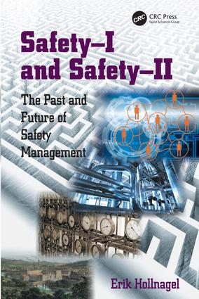 Safety-I and Safety-II: The Past and Future of Safety Management (Paperback) book cover