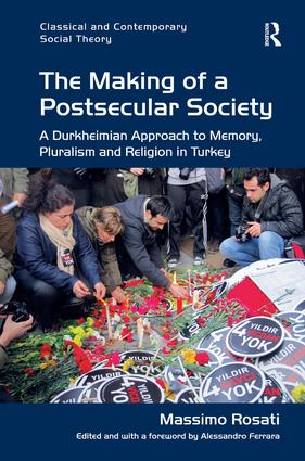 The Making of a Postsecular Society: A Durkheimian Approach to Memory, Pluralism and Religion in Turkey, 1st Edition (Hardback) book cover