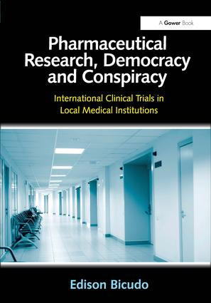 Pharmaceutical Research, Democracy and Conspiracy: International Clinical Trials in Local Medical Institutions, 1st Edition (Hardback) book cover